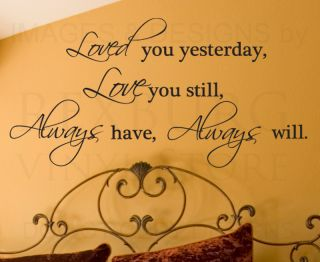 Sticker Vinyl Art Loved You Yesterday Always Will Love You L11